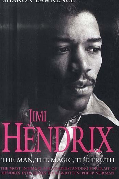 Jimi Hendrix: The Man, the Magic, the Truth Sharon Lawrence
