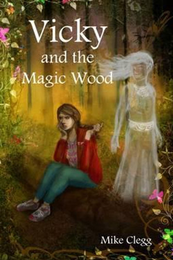 Vicky and the Magic Wood Mike Clegg