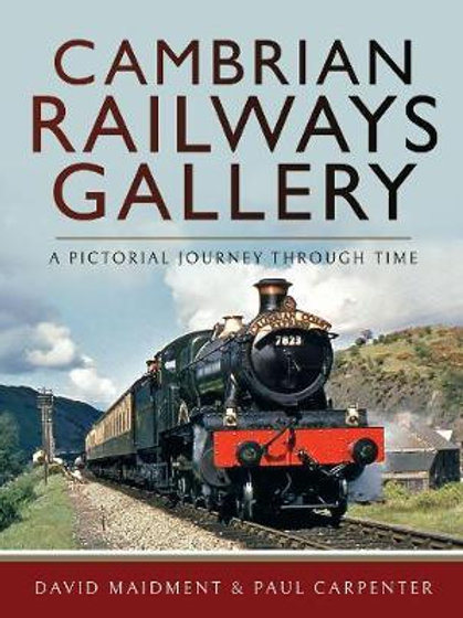 Cambrian Railways Gallery: A Pictorial Journey Through Time David Maidment