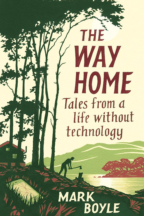 Way Home: Tales from a life without technology Mark Boyle