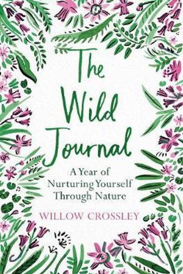 Wild Journal: A Year of Nurturing Yourself Through Nature Willow Crossley