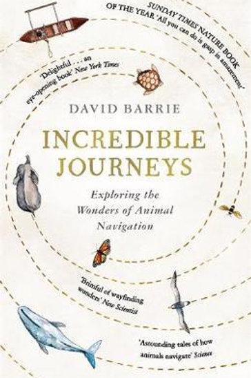 Incredible Journeys: Sunday Times Nature Book of the Year 2019 David Barrie