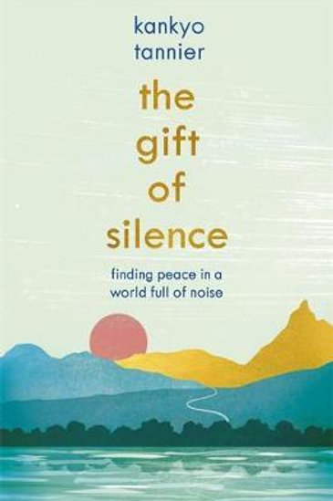 Gift of Silence: Finding peace in a world full of noise Kankyo Tannier