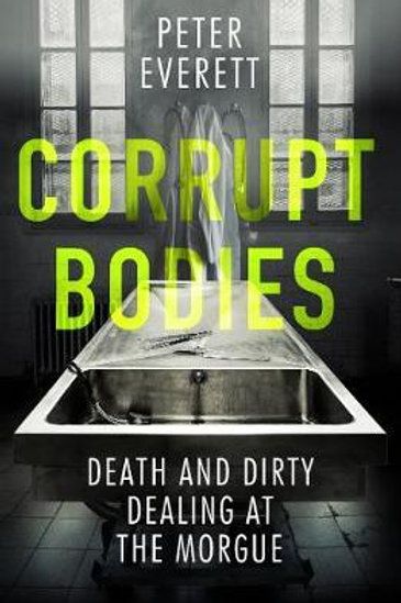 Corrupt Bodies: Death and Dirty Dealing at the Morgue Kris Hollington