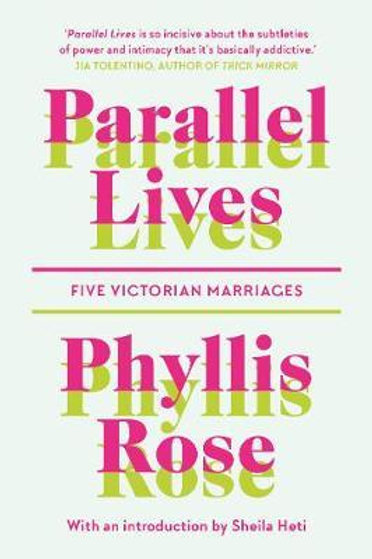 Parallel Lives: Five Victorian Marriages Phyllis Rose