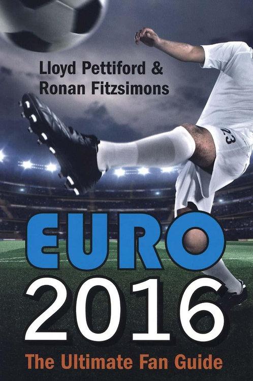 Euro 2016: The Ultimate Fan Guide Lloyd Pettiford