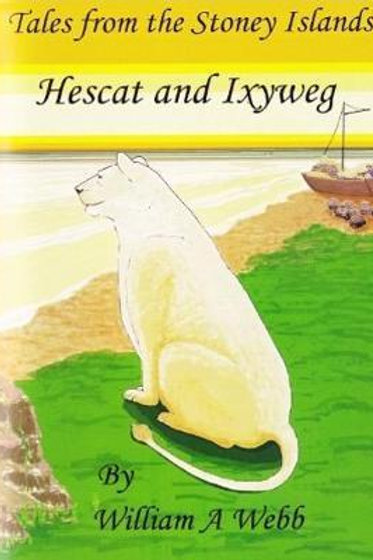 Tales from the Stoney Islands: Hescat and Ixyweg William A Webb