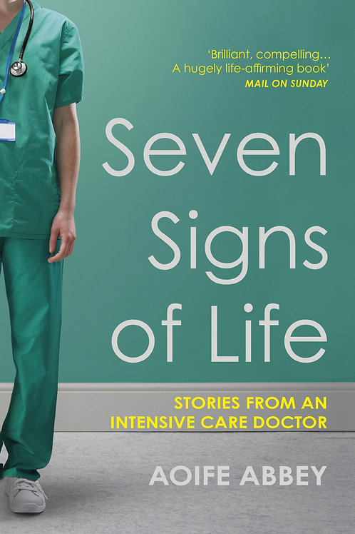 Seven Signs of Life: Stories from an Intensive Care Doctor Aoife Abbey