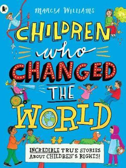 Children Who Changed the World: Incredible True Stories Abou Marcia Williams