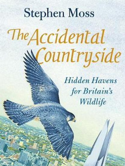 Accidental Countryside: Hidden Havens for Britain's Wildlife Stephen Moss