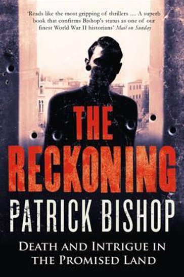 Reckoning: Death and Intrigue in the Promised Land Patrick Bishop