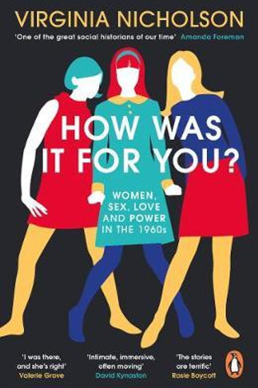 How Was It For You?: Women, Sex, Love and Power in the 1960s Virginia Nicholson