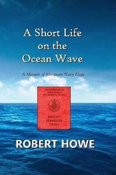 A Short Life on the Ocean Wave Robert Howe