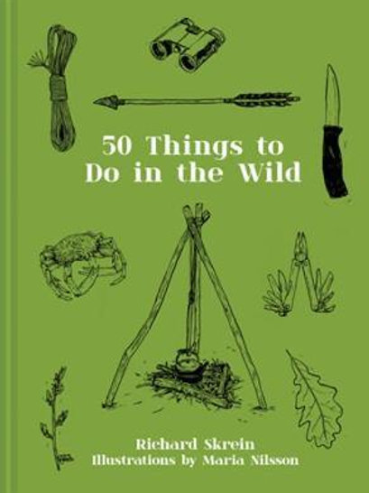 50 Things To Do In The Wild Richard Skrein
