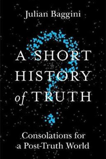Short History Of Truth Julian Baggini