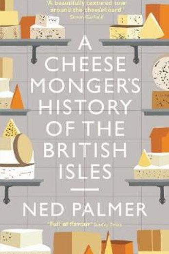Cheesemonger's History of The British Isles Ned Palmer
