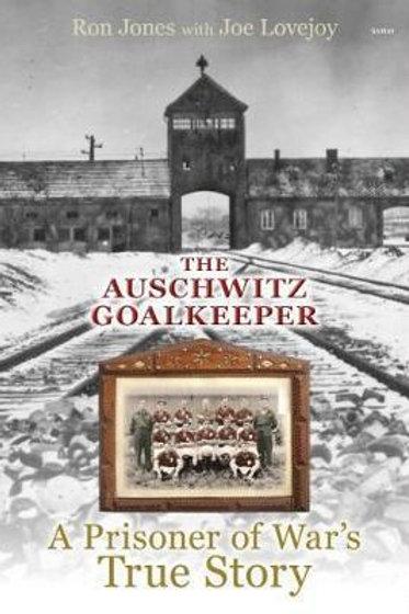 Auschwitz Goalkeeper, The - A Prisoner of War's True Story Ron Jones