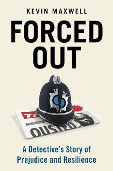 Forced Out: A Detective's Story of Prejudice and Resilience Kevin Maxwell