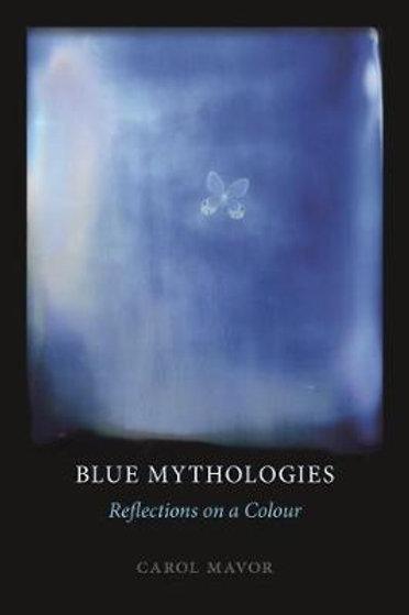 Blue Mythologies Reflections On A Colour Carol Mavor