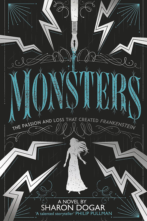 Monsters: The passion and loss that created Frankenstein Sharon Dogar