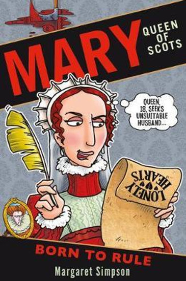 Mary Queen of Scots: Born to Rule Margaret Simpson