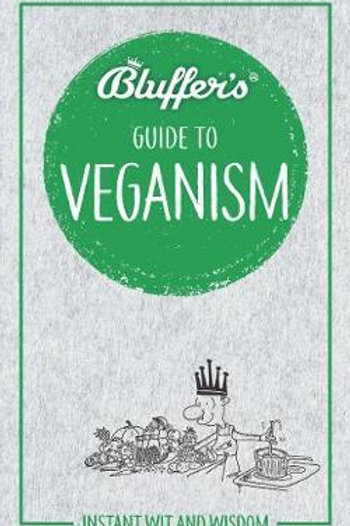 Bluffer's Guide to Veganism: Instant Wit & Wisdom Boris Starling