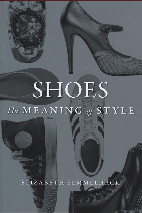 Shoes The Meaning Of Style Elizabeth Semmelhack