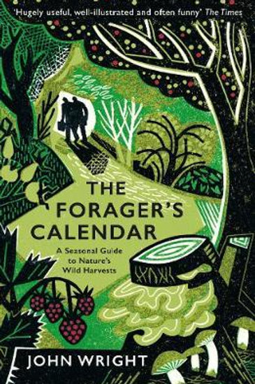 Forager's Calendar: A Seasonal Guide to Nature's Wild Harvests John Wright