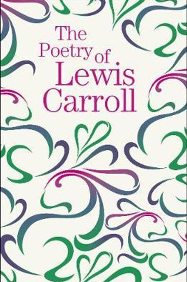 The Poetry of Lewis Carroll Lewis Carroll