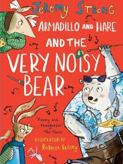 Armadillo and Hare and the Very Noisy Bear Jeremy Strong