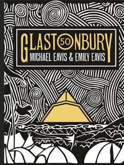 Glastonbury 50: The Official Story of Glastonbury Festival Emily Eavis