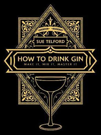 How to Drink Gin: Make it, Mix it, Master it Sue Telford