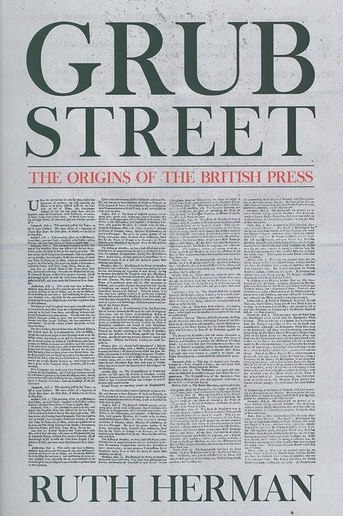 Grub Street: The Origins of the British Press Ruth Herman