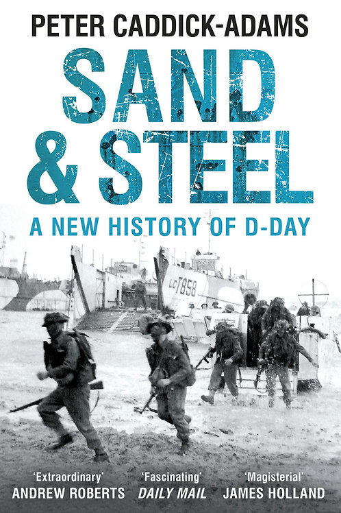 Sand and Steel: A New History of D-Day Peter Caddick-Adams