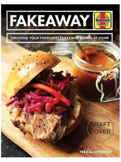 Fakeaway Manual: Creating your favourite takeaway dishes at home Fergal Connolly