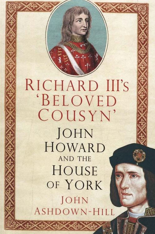 Richard IIIs Beloved Cousyn John Howard John Ashdown-Hill