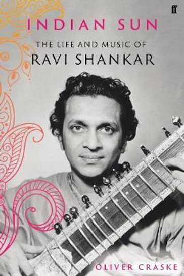 Indian Sun: The Life and Music of Ravi Shankar Oliver Craske