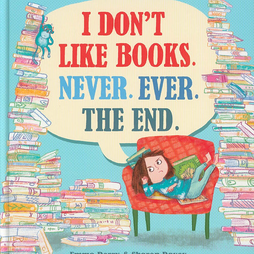 I Don't Like Books. Never. Ever. The End. Emma Perry