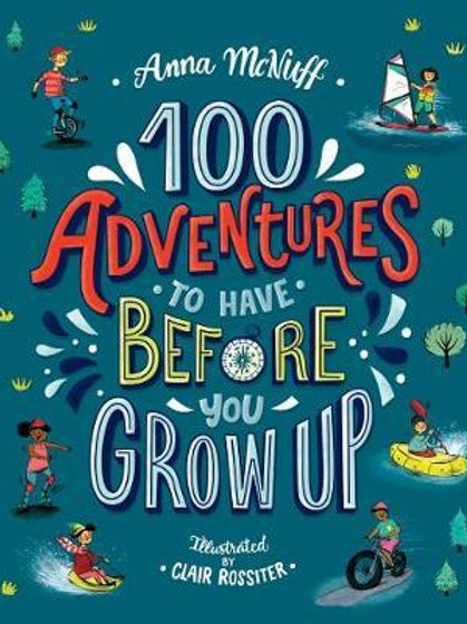 100 Adventures to Have Before You Grow Up Anna McNuff