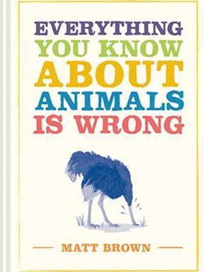 Everything You Know About Animals is Wrong Matt Brown