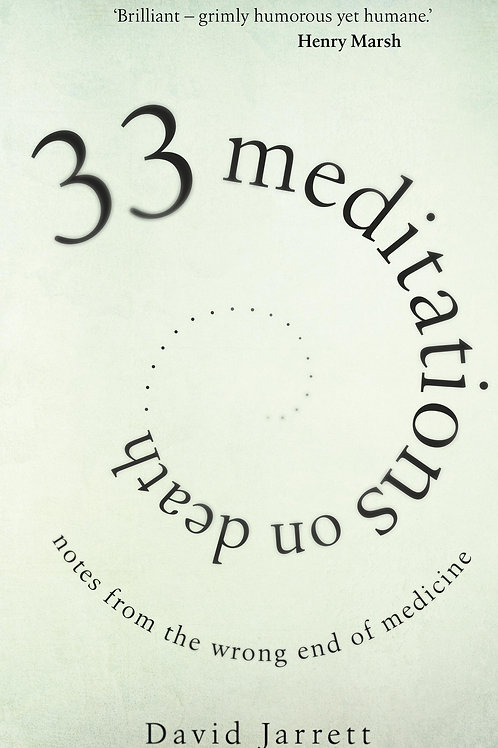 33 Meditations on Death: Notes from the Wrong End of Medicine David Jarrett