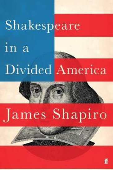 Shakespeare in a Divided America: A RADIO 4 BOOK OF THE WEEK James Shapiro
