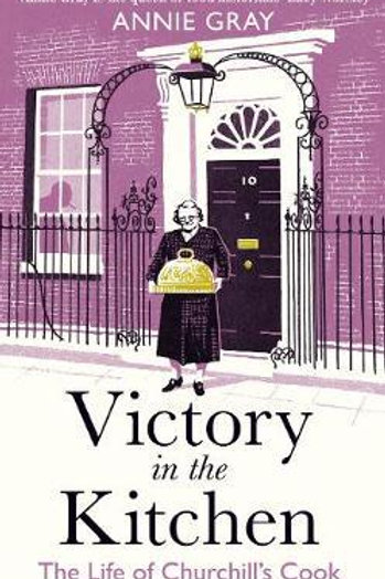 Victory in the Kitchen: The Life of Churchill's Cook Annie Gray