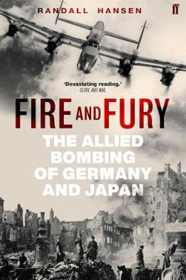 Fire and Fury: The Allied Bombing of Germany and Japan Randall Hansen