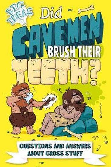 Did Cavemen Brush Their Teeth?: Questions and Answers About Gross Stuff  N\A