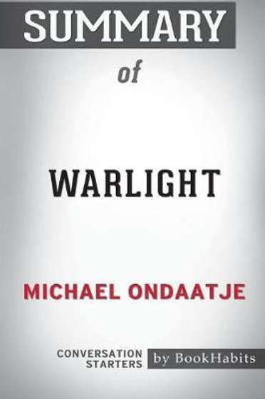 Summary of Warlight by Michael Ondaatje: Conversation Starters  Bookhabits