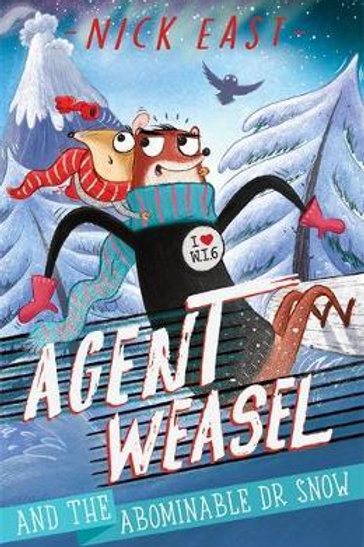 Agent Weasel and the Abominable Dr Snow: Book 2 Nick East