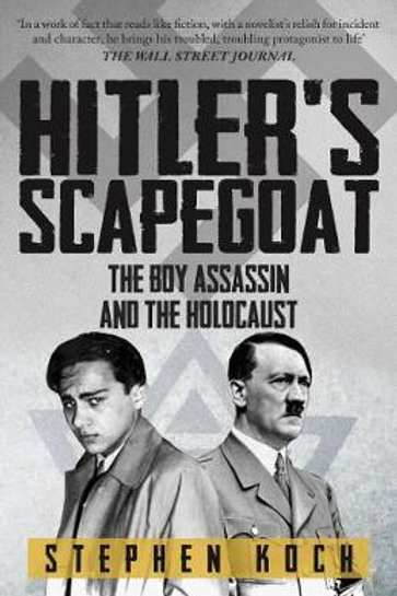 Hitler's Scapegoat: The Boy Assassin and the Holocaust Stephen Koch