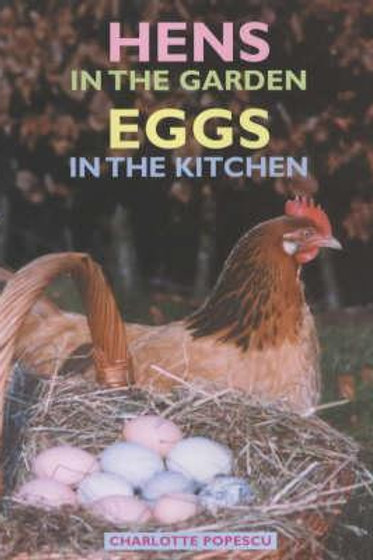 Hens in the Garden, Eggs in the Kitchen Charlotte Popescu