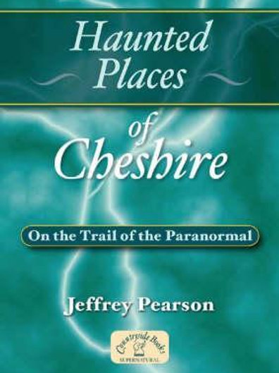 Haunted Places of Cheshire: On the Trail of the Paranormal Jeffrey Pearson